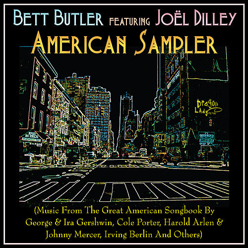 Play & Download American Sampler (Music From The Great American Songbook by George & Ira Gershwin, Cole Porter, Harold Arlen  & Irving Berlin by Bett Butler | Napster