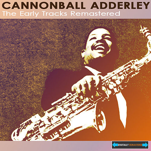 Play & Download The Early Tracks Remastered by Cannonball Adderley | Napster