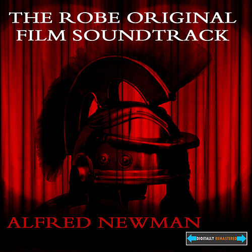 Play & Download The Robe Original Film Soundtrack by Alfred Newman | Napster