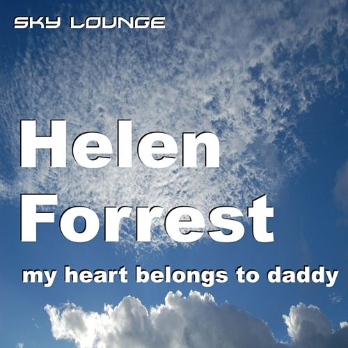 Play & Download My Heart Belongs to Daddy by Helen Forrest | Napster