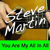 Play & Download You Are My All In All by Steve Martin | Napster