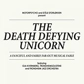 Play & Download The Death Defying Unicorn by Motorpsycho | Napster
