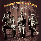 Play & Download Leaving Eden by Carolina Chocolate Drops | Napster