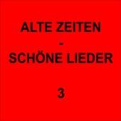 Play & Download Alte Zeiten - Schöne Lieder 3 by Various Artists | Napster