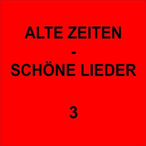 Alte Zeiten - Schöne Lieder 3 by Various Artists