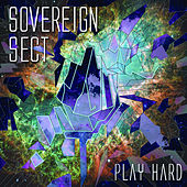 Play Hard by Sovereign Sect