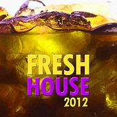 Play & Download Fresh House 2012 by Various Artists | Napster