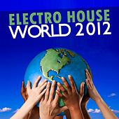Electro House World 2012 by Various Artists