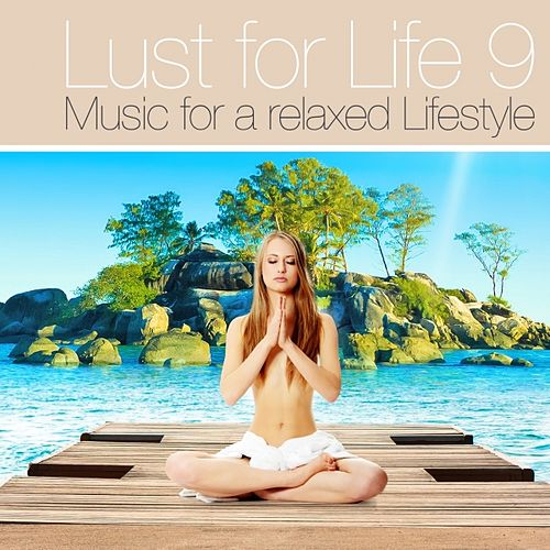 Play & Download Lust for Life, Vol.9 (Deluxe Lounge Chill Out and Downbeat Music) (Music for a Relaxed Lifestyle) by Various Artists | Napster