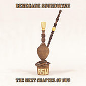 The Next Chapter Of Dub by Renegade Soundwave
