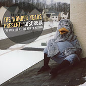 Suburbia I've Given You All and Now I'm Nothing by The Wonder Years