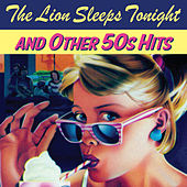 Play & Download The Lion Sleeps Tonight and Other 50s Hits by Various Artists | Napster