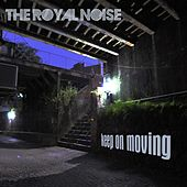 Play & Download Keep On Moving by The Royal Noise | Napster