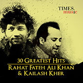 30 Greatest Hits Rahat Fateh Ali Khan and Kailash Kher by Various Artists