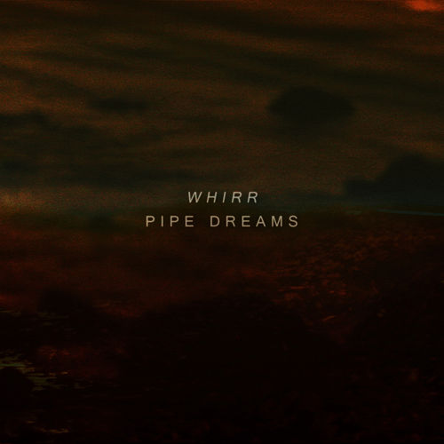 Pipe Dreams by Whirr