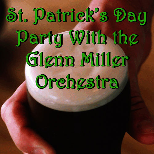 St. Patrick's Day Party With the Glenn Miller Orchestra by Glenn Miller