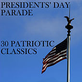 President's Day Parade: 30 Patriotic Classics by American Music Experts