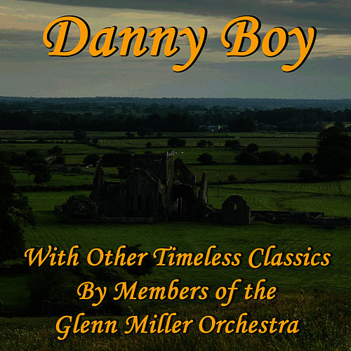 Play & Download Danny Boy With Other Timeless Classics By Members of the Glenn Miller Orchestra by Glenn Miller | Napster