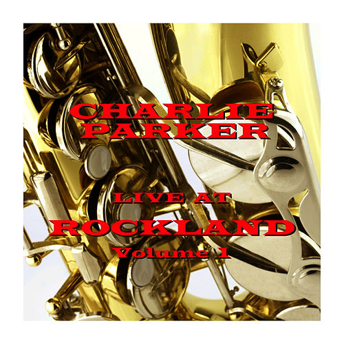 Live At Rockland - Volume 1 by Charlie Parker