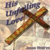His Unfailing Love by Jason Alvarez