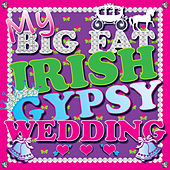 My Big Fat Irish Gypsy Wedding by Various Artists