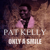 Play & Download Only A Smile by Pat Kelly | Napster