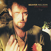 Play & Download Undisturbed by Beaver Nelson | Napster