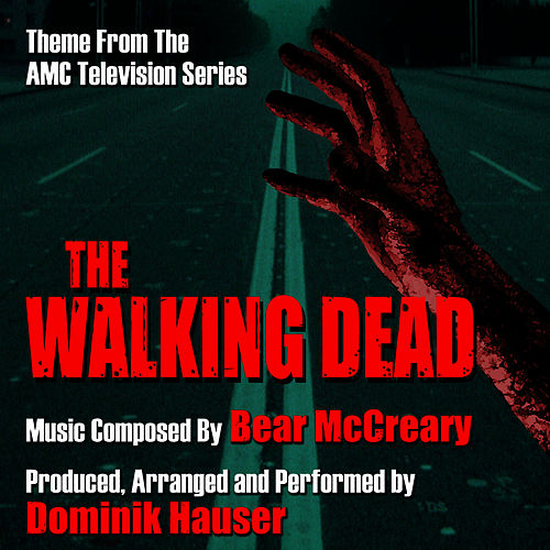 Play & Download The Walking Dead - Theme from the AMC TV Series (Bear McCreary) by Dominik Hauser | Napster