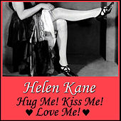 Hug Me! Kiss Me! Love Me! by Helen Kane