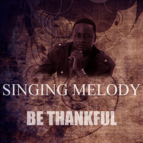 Play & Download Be Thankful by Singing Melody | Napster