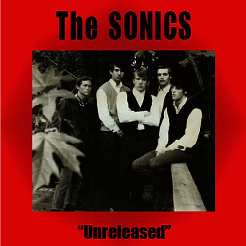 Play & Download Unreleased by The Sonics | Napster