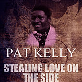 Stealing Love On The Side by Pat Kelly