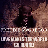 Play & Download Love Makes The World Go Round by Freddie McGregor | Napster