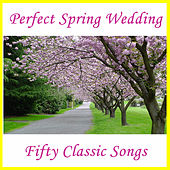 Play & Download Perfect Spring Wedding: Fifty Classic Songs by Various Artists | Napster