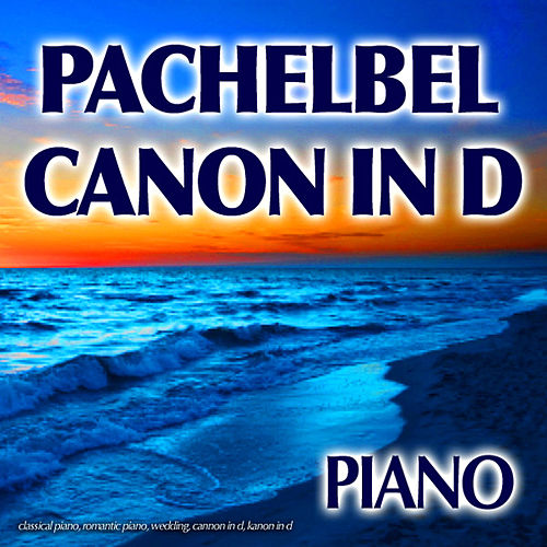 Pachelbel Canon In D, Classical Piano, Romantic Piano, Wedding, Cannon In D, Kanon In D by Piano Music Guru