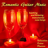Play & Download Romantic Guitar Music: Soothing And Relaxing Instrumental Love Songs by Relaxation Guitar Maestro | Napster