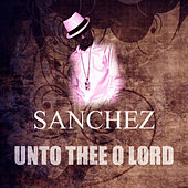 Unto Thee O Lord by Sanchez