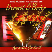 Play & Download Accordion Cocktail - The Magic Fingers of Dermot O'Brien by Dermot O'Brien | Napster