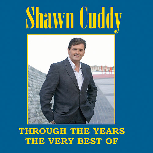 Through the Years - The Very Best of Shawn Cuddy by Shawn Cuddy