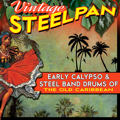 Play & Download Vintage Steelpan - Early Calypso & Steel Band Drums of the Old Caribbean by Various Artists | Napster