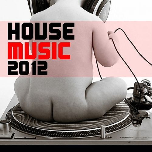Play & Download House Music 2012 by Various Artists | Napster
