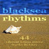 Play & Download Blacksea Rhythms (44 Vibrant House Music Tracks In F-Key) by Various Artists | Napster