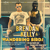 Play & Download I'd Rather Die Than Live Forever by Brendan Kelly and the Wandering Birds | Napster