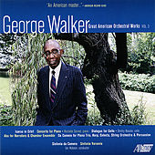 George Walker: Great American Orchestral Works. Vol. 3 by Various Artists