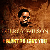 I Want To Love You by Delroy Wilson