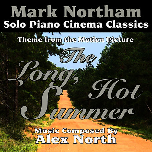Play & Download The Long Hot Summer - Theme for Solo Piano (Alex North) by Mark Northam | Napster