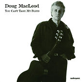 You Can't Take My Blues by Doug MacLeod