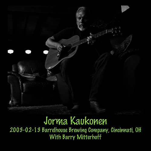 2003-02-13 Barrelhouse Brewing Company, Cincinnati, OH (Live) by Jorma Kaukonen