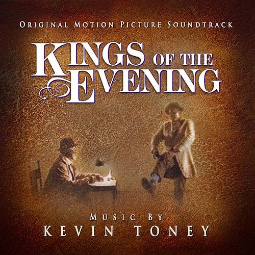 Play & Download Kings of the Evening: Original Motion Picture Soundtrack by Kevin Toney | Napster