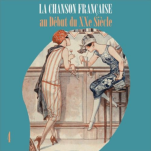 Play & Download La Chanson Française au Début du XXe Siècle, Vol. 4 by Various Artists | Napster